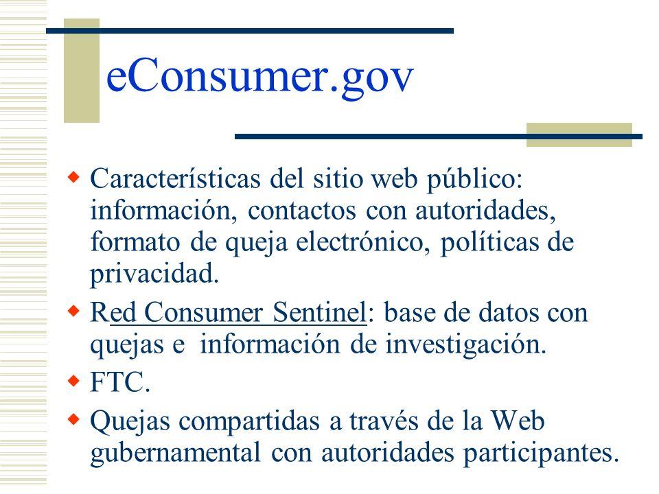 eConsumer.gov Características del sitio web público: información, contactos con autoridades, formato de queja electrónico, políticas de privacidad. Re