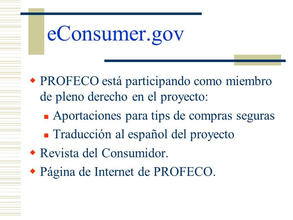 eConsumer.gov PROFECO está participando como miembro de pleno derecho en el proyecto: Aportaciones para tips de compras seguras Traducción al español