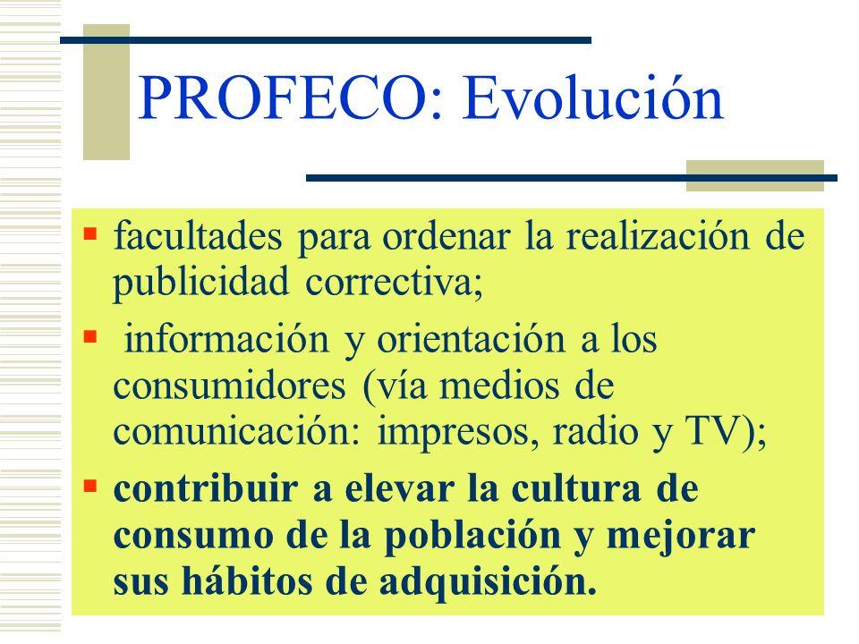 PROFECO: Evolución facultades para ordenar la realización de publicidad correctiva; información y orientación a los consumidores (vía medios de comuni