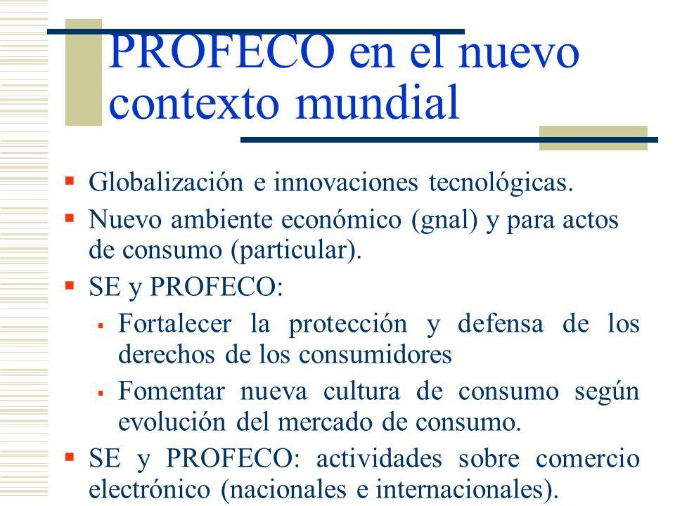 Globalización e innovaciones tecnológicas. Nuevo ambiente económico (gnal) y para actos de consumo (particular). SE y PROFECO: Fortalecer la protecció