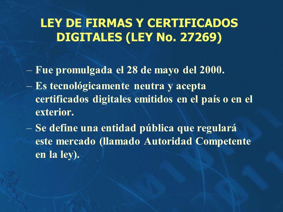 LEY DE FIRMAS Y CERTIFICADOS DIGITALES (LEY No. 27269) –Fue promulgada el 28 de mayo del 2000. –Es tecnológicamente neutra y acepta certificados digit