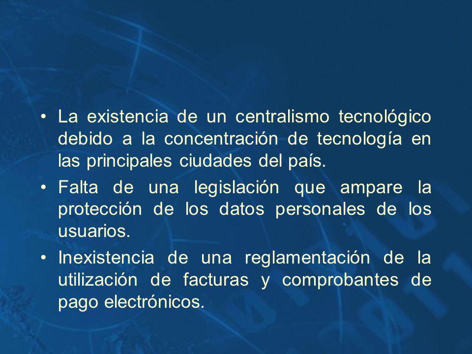 La existencia de un centralismo tecnológico debido a la concentración de tecnología en las principales ciudades del país. Falta de una legislación que