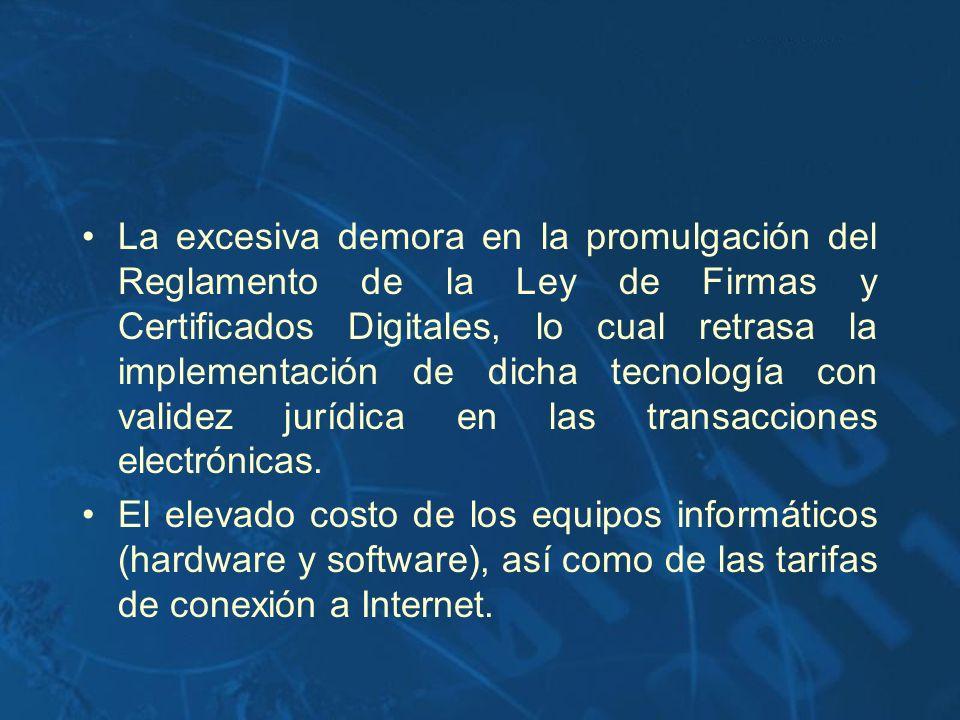 La excesiva demora en la promulgación del Reglamento de la Ley de Firmas y Certificados Digitales, lo cual retrasa la implementación de dicha tecnolog