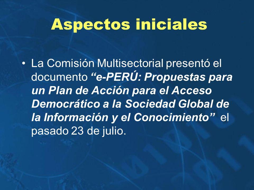 Aspectos iniciales La Comisión Multisectorial presentó el documento e-PERÚ: Propuestas para un Plan de Acción para el Acceso Democrático a la Sociedad