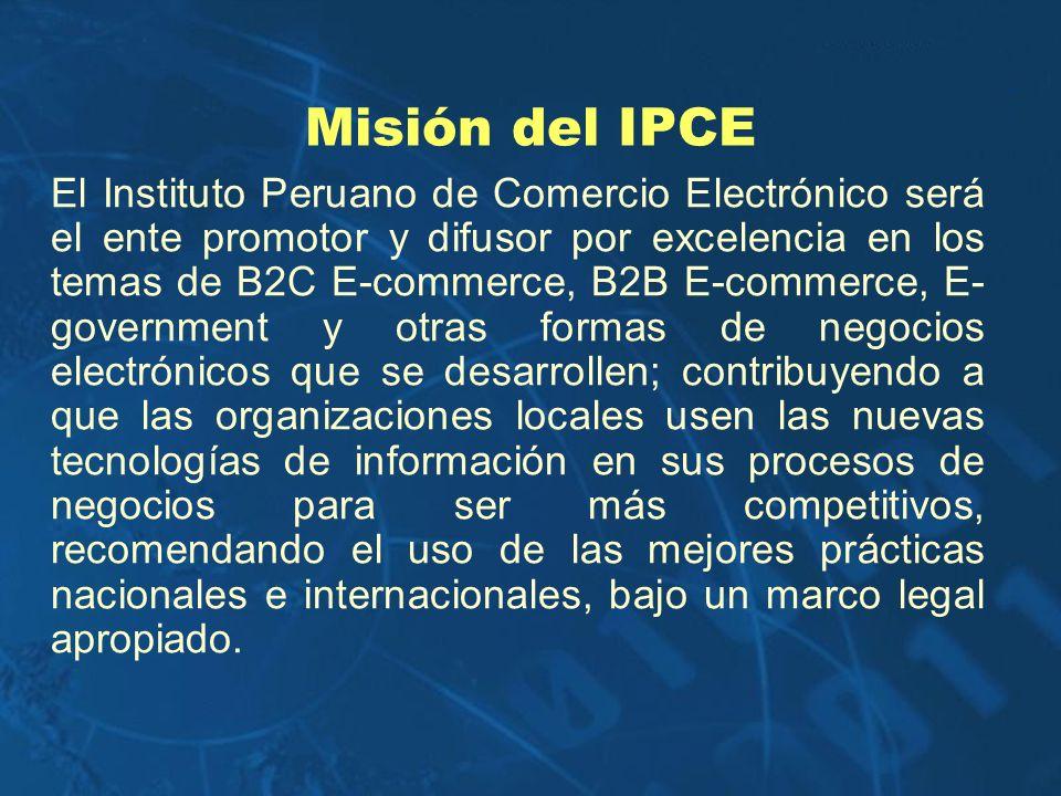 Misión del IPCE El Instituto Peruano de Comercio Electrónico será el ente promotor y difusor por excelencia en los temas de B2C E-commerce, B2B E-comm