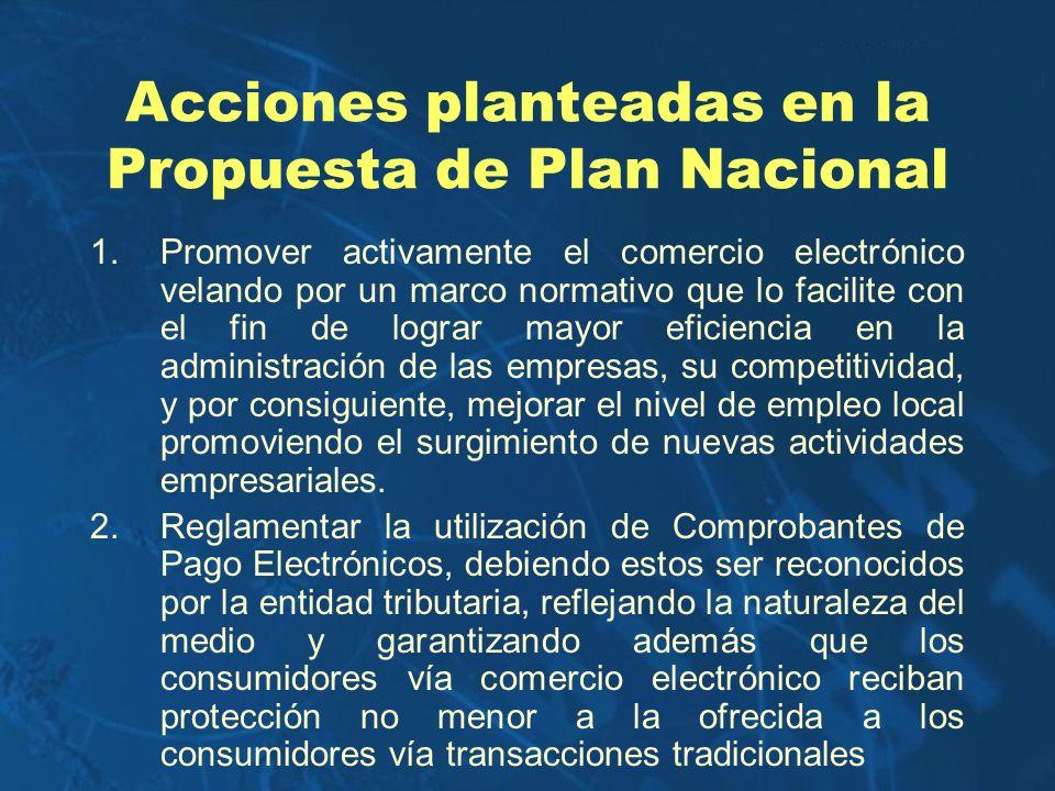Acciones planteadas en la Propuesta de Plan Nacional 1.Promover activamente el comercio electrónico velando por un marco normativo que lo facilite con