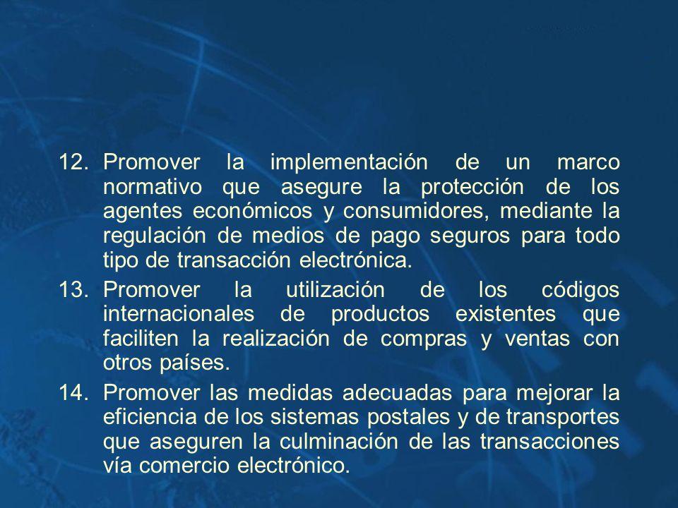 12.Promover la implementación de un marco normativo que asegure la protección de los agentes económicos y consumidores, mediante la regulación de medi