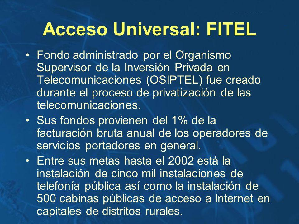 Acceso Universal: FITEL Fondo administrado por el Organismo Supervisor de la Inversión Privada en Telecomunicaciones (OSIPTEL) fue creado durante el p