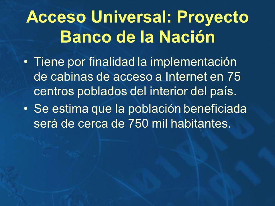 Acceso Universal: Proyecto Banco de la Nación Tiene por finalidad la implementación de cabinas de acceso a Internet en 75 centros poblados del interio