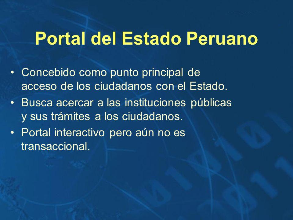 Portal del Estado Peruano Concebido como punto principal de acceso de los ciudadanos con el Estado. Busca acercar a las instituciones públicas y sus t