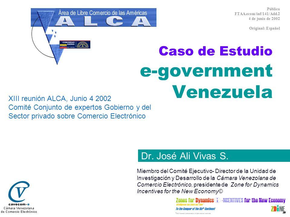 Caso de Estudio e-government Venezuela Dr. José Ali Vivas S. Miembro del Comité Ejecutivo- Director de la Unidad de Investigación y Desarrollo de la C