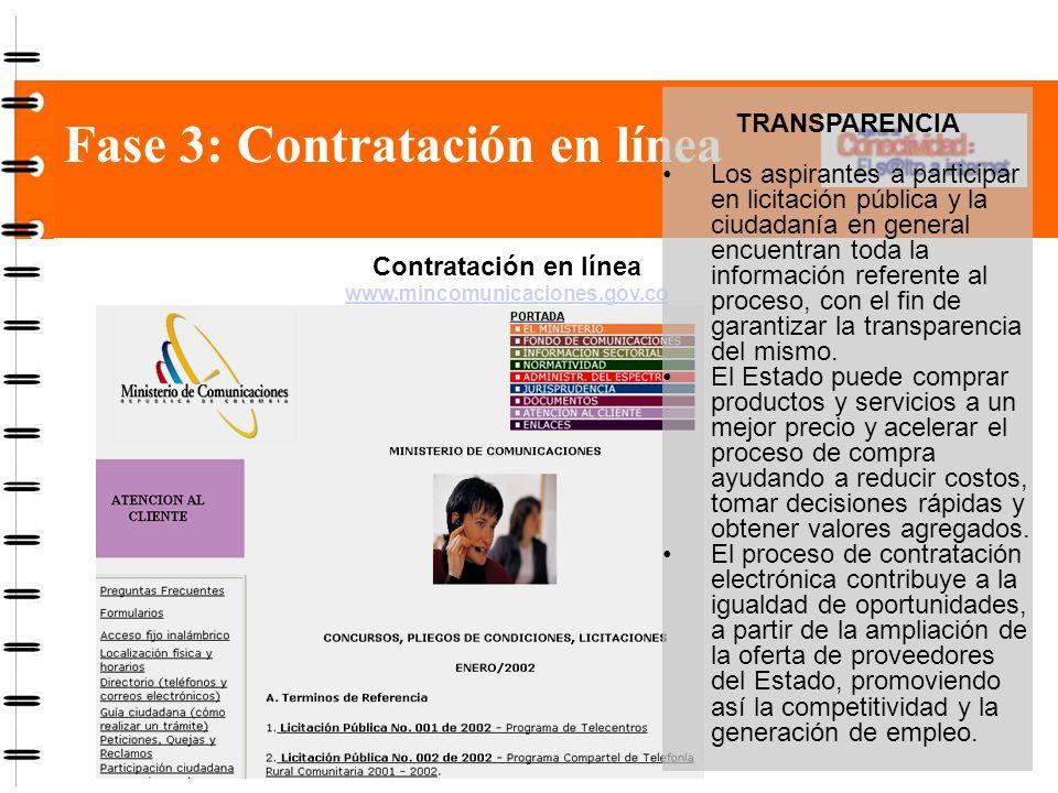 Fase 3: Contratación en línea Contratación en línea www.mincomunicaciones.gov.co TRANSPARENCIA Los aspirantes a participar en licitación pública y la ciudadanía en general encuentran toda la información referente al proceso, con el fin de garantizar la transparencia del mismo.