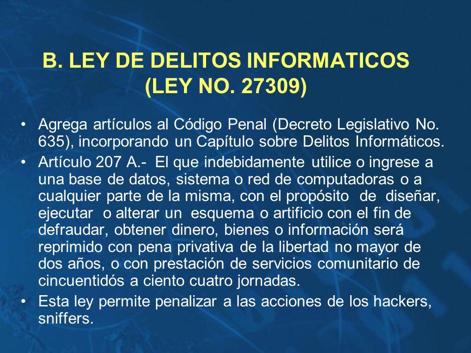 B. LEY DE DELITOS INFORMATICOS (LEY NO. 27309) Agrega artículos al Código Penal (Decreto Legislativo No. 635), incorporando un Capítulo sobre Delitos