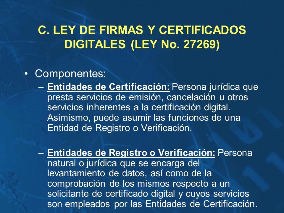 Componentes: –Entidades de Certificación: Persona jurídica que presta servicios de emisión, cancelación u otros servicios inherentes a la certificació