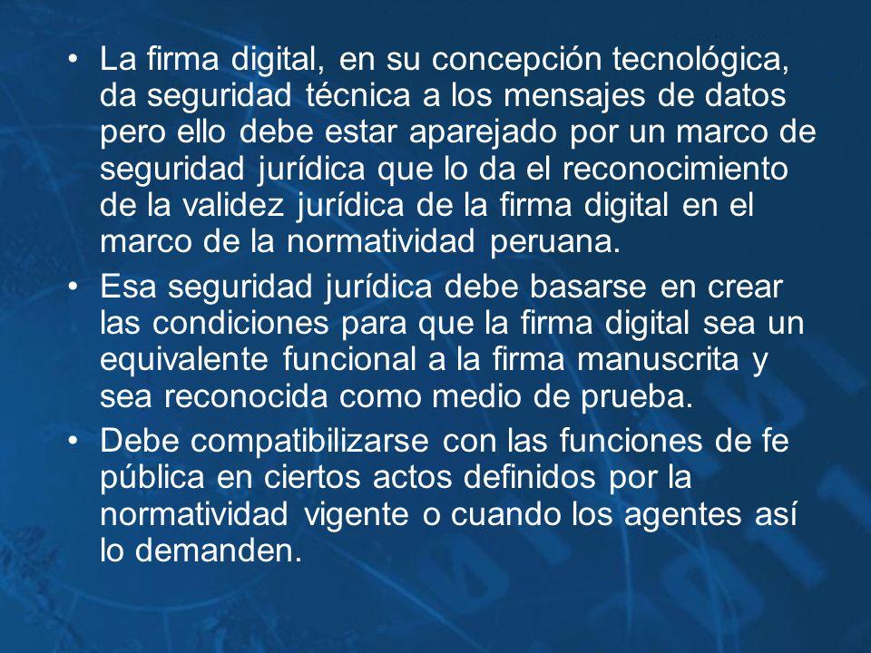 La firma digital, en su concepción tecnológica, da seguridad técnica a los mensajes de datos pero ello debe estar aparejado por un marco de seguridad