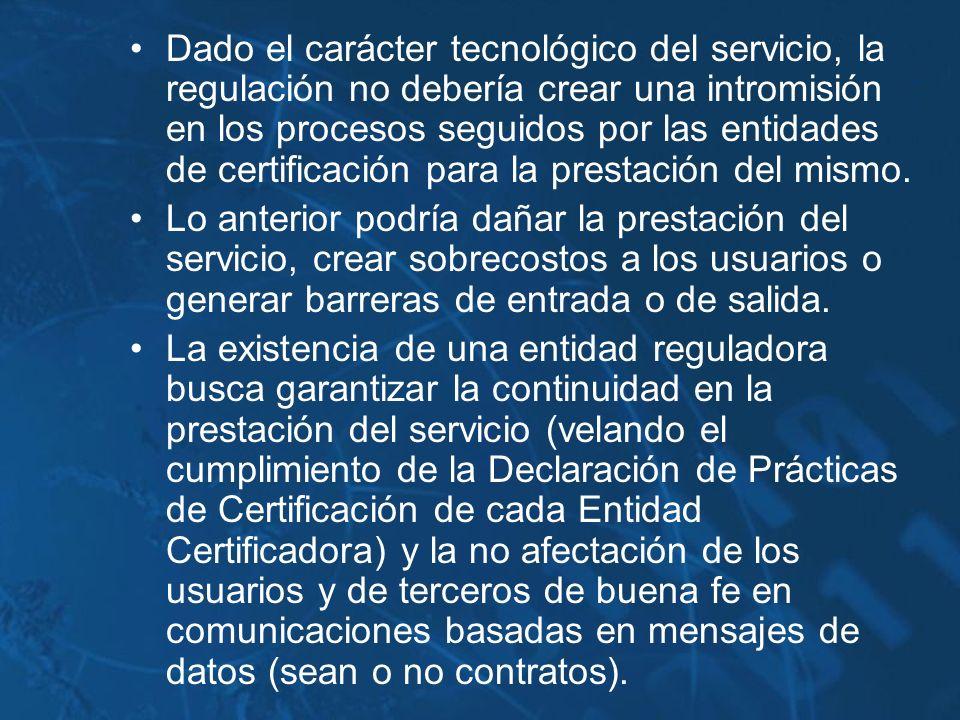 Dado el carácter tecnológico del servicio, la regulación no debería crear una intromisión en los procesos seguidos por las entidades de certificación