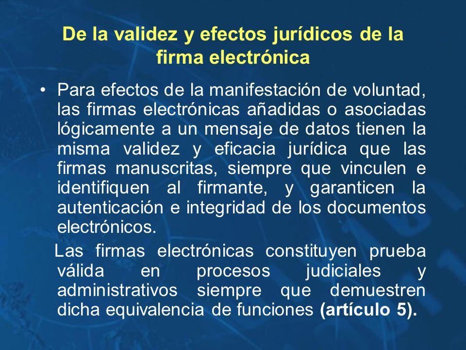 De la validez y efectos jurídicos de la firma electrónica Para efectos de la manifestación de voluntad, las firmas electrónicas añadidas o asociadas l