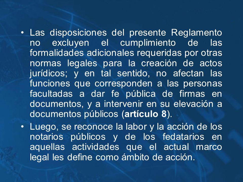 Las disposiciones del presente Reglamento no excluyen el cumplimiento de las formalidades adicionales requeridas por otras normas legales para la crea