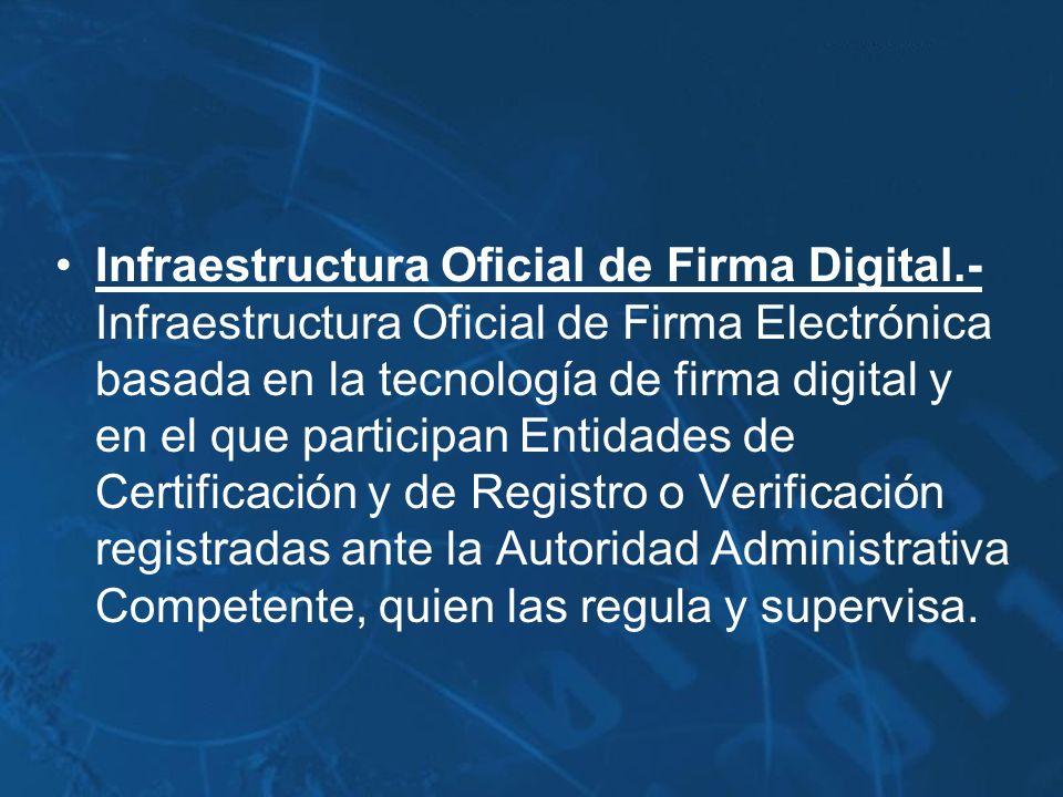 Infraestructura Oficial de Firma Digital.- Infraestructura Oficial de Firma Electrónica basada en la tecnología de firma digital y en el que participa
