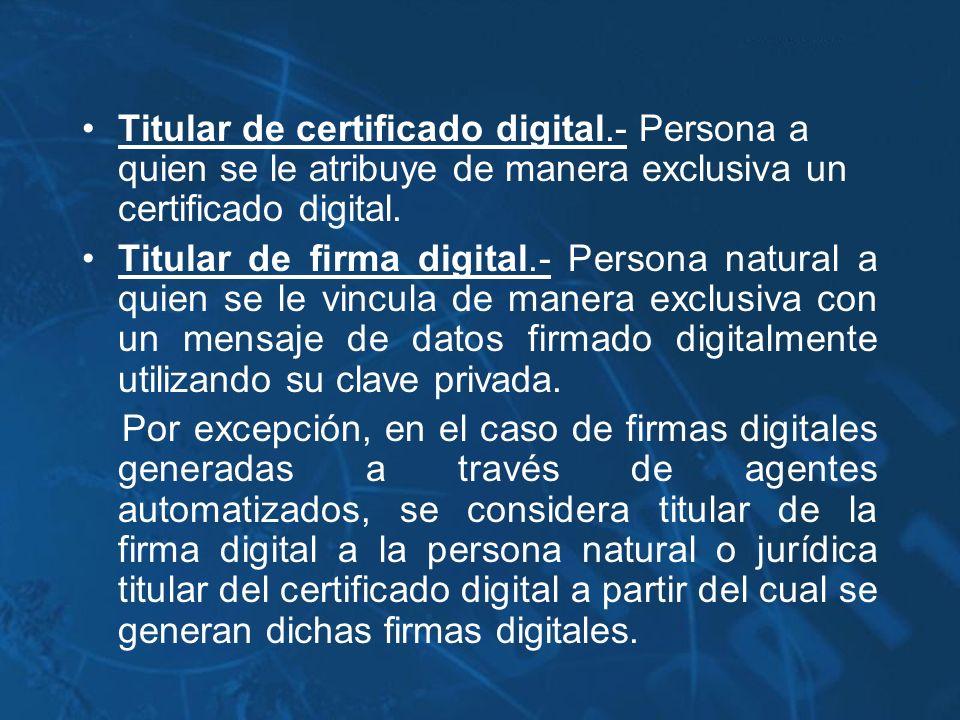 Titular de certificado digital.- Persona a quien se le atribuye de manera exclusiva un certificado digital. Titular de firma digital.- Persona natural