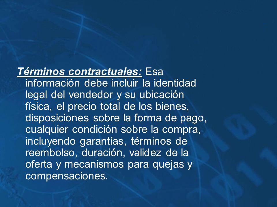 Términos contractuales: Esa información debe incluir la identidad legal del vendedor y su ubicación física, el precio total de los bienes, disposicion