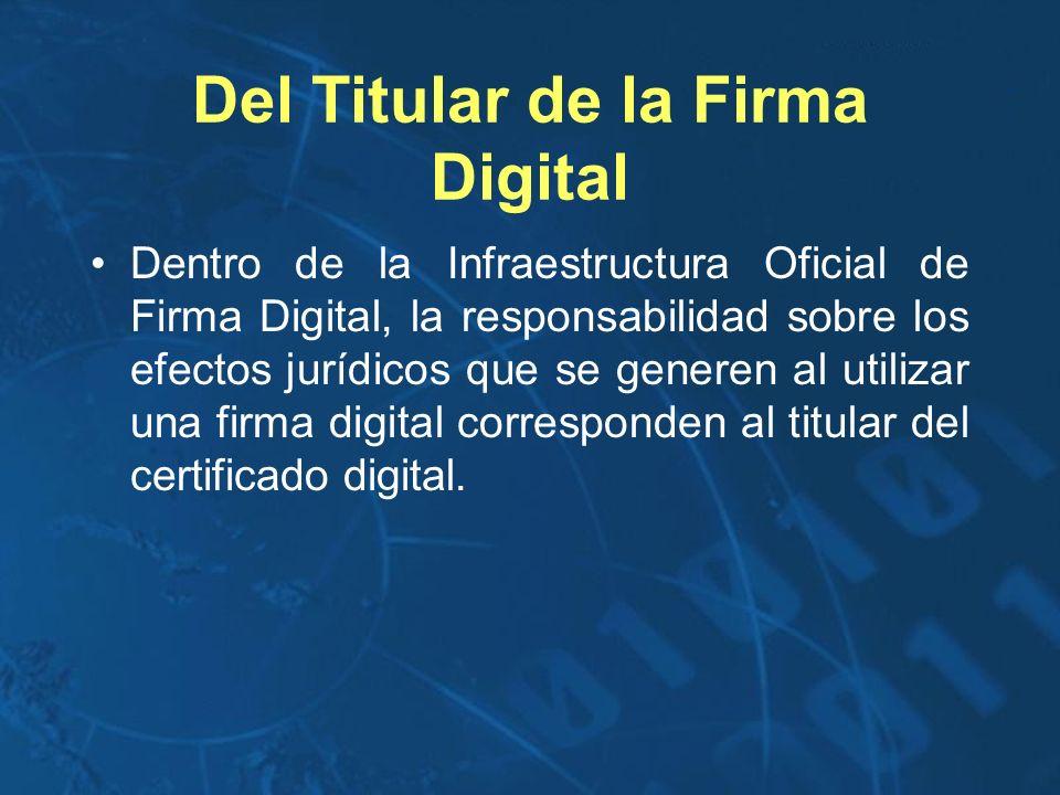 Del Titular de la Firma Digital Dentro de la Infraestructura Oficial de Firma Digital, la responsabilidad sobre los efectos jurídicos que se generen a
