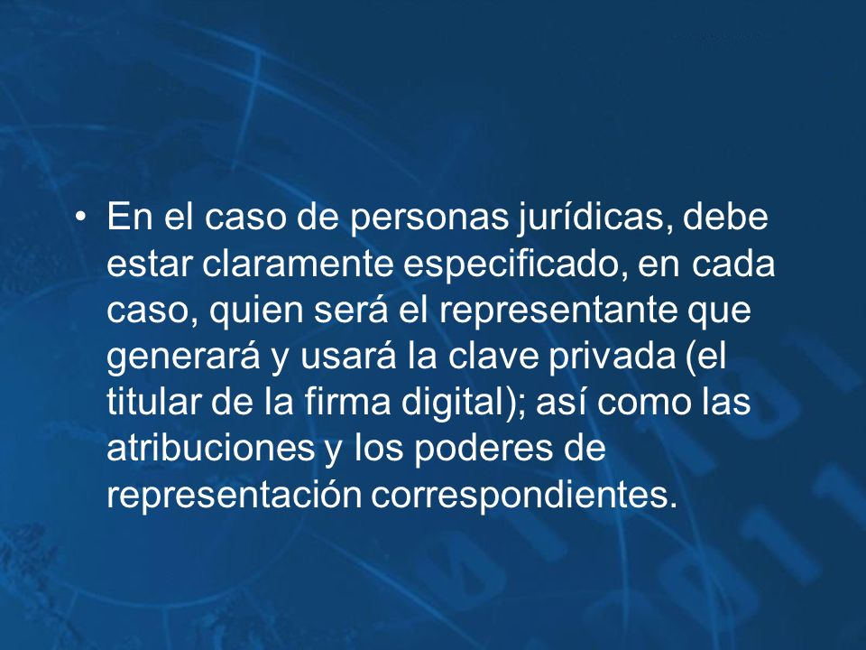 En el caso de personas jurídicas, debe estar claramente especificado, en cada caso, quien será el representante que generará y usará la clave privada
