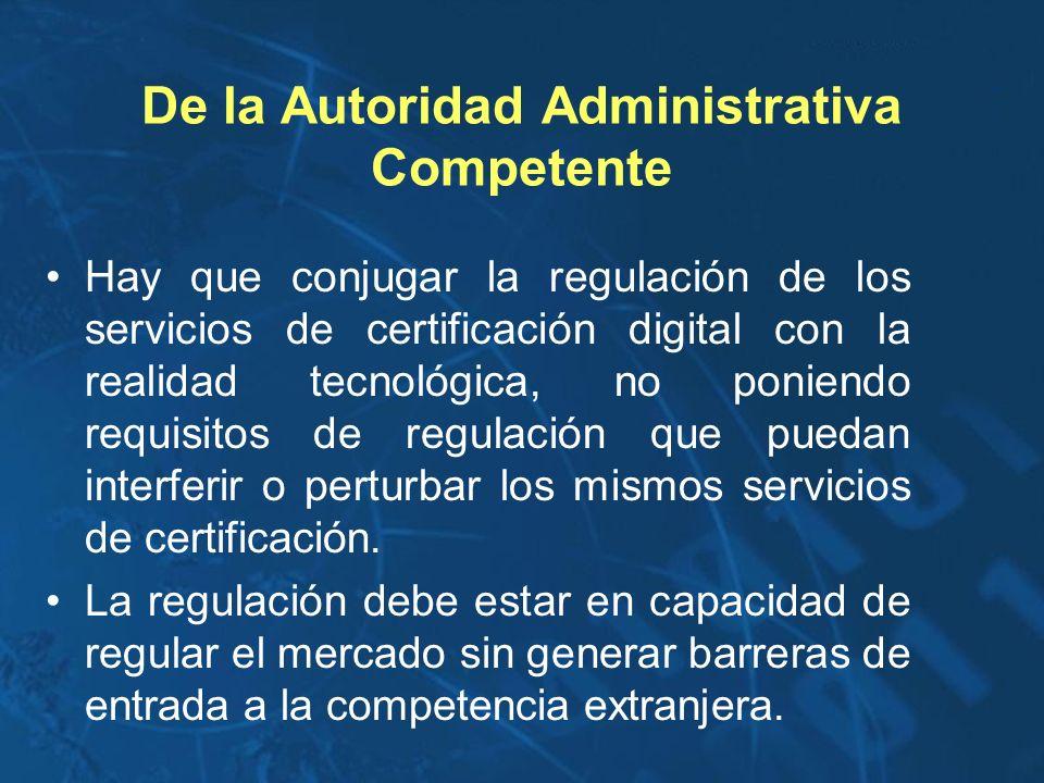 De la Autoridad Administrativa Competente Hay que conjugar la regulación de los servicios de certificación digital con la realidad tecnológica, no pon