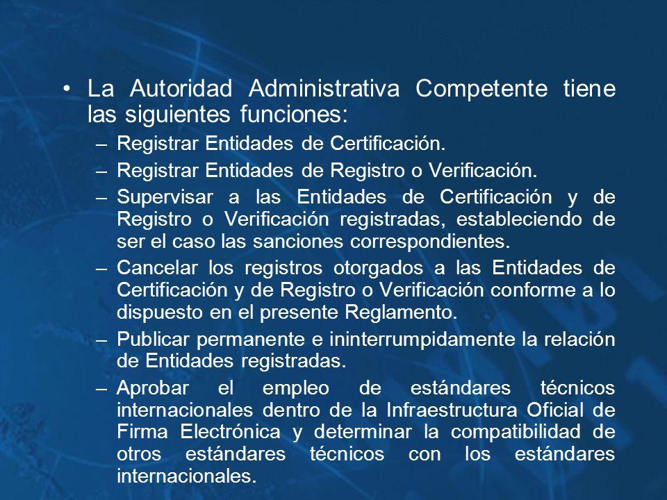 La Autoridad Administrativa Competente tiene las siguientes funciones: –Registrar Entidades de Certificación. –Registrar Entidades de Registro o Verif