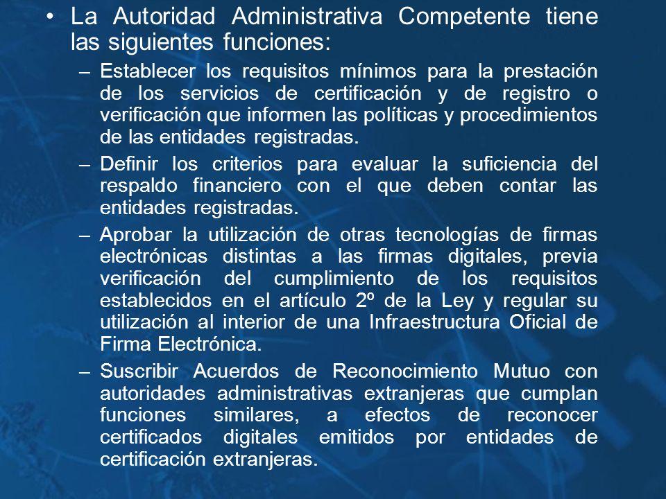 La Autoridad Administrativa Competente tiene las siguientes funciones: –Establecer los requisitos mínimos para la prestación de los servicios de certi