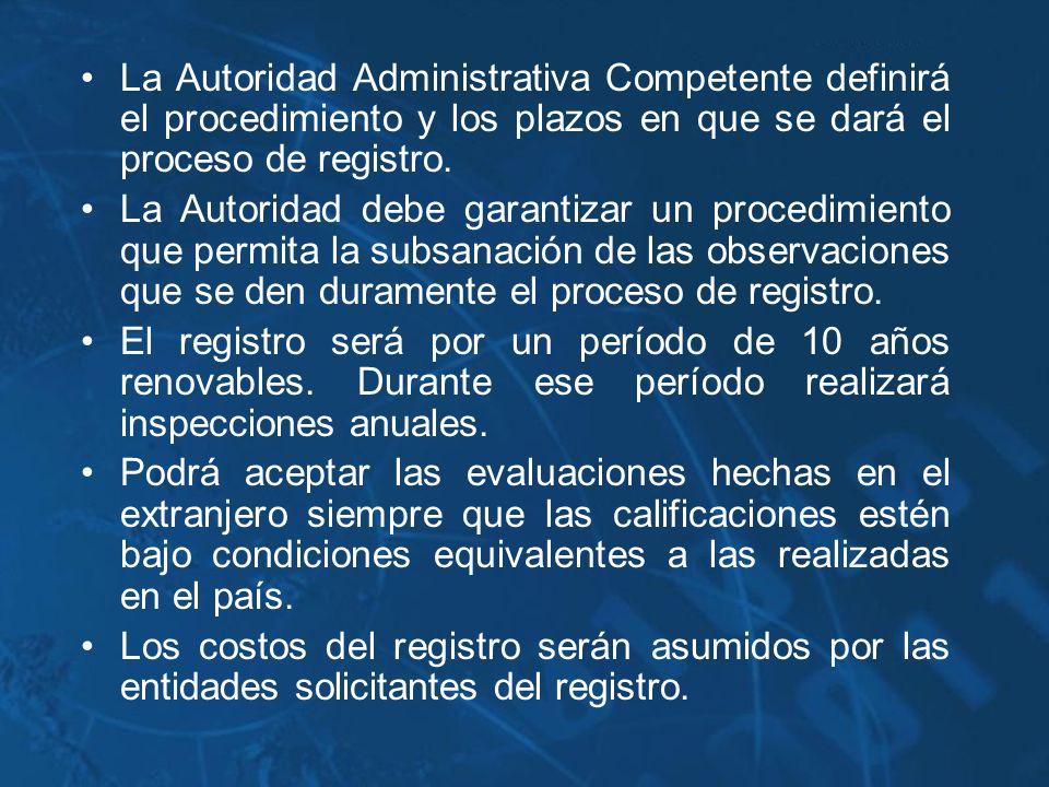 La Autoridad Administrativa Competente definirá el procedimiento y los plazos en que se dará el proceso de registro. La Autoridad debe garantizar un p