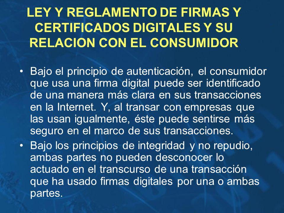 LEY Y REGLAMENTO DE FIRMAS Y CERTIFICADOS DIGITALES Y SU RELACION CON EL CONSUMIDOR Bajo el principio de autenticación, el consumidor que usa una firm