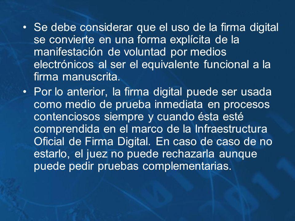 Se debe considerar que el uso de la firma digital se convierte en una forma explícita de la manifestación de voluntad por medios electrónicos al ser e
