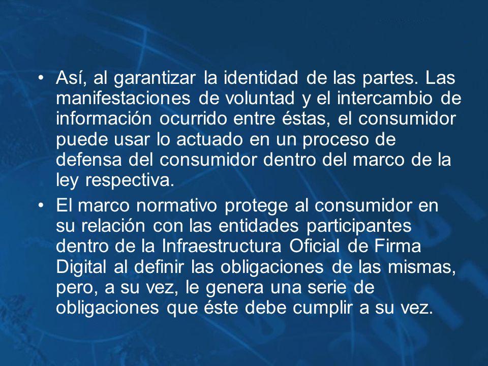 Así, al garantizar la identidad de las partes. Las manifestaciones de voluntad y el intercambio de información ocurrido entre éstas, el consumidor pue