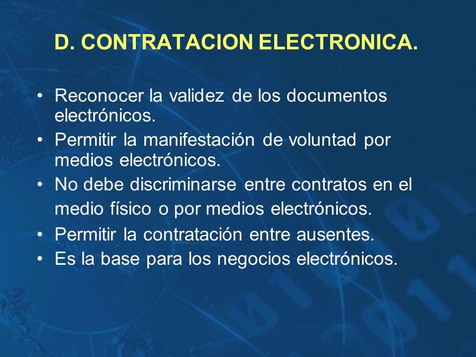 D. CONTRATACION ELECTRONICA. Reconocer la validez de los documentos electrónicos. Permitir la manifestación de voluntad por medios electrónicos. No de