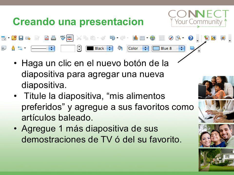 Creando una presentacion Haga un clic en el nuevo botón de la diapositiva para agregar una nueva diapositiva. Titule la diapositiva, mis alimentos pre