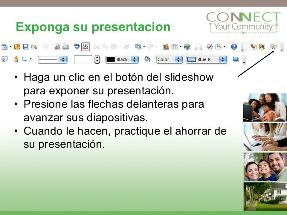 Exponga su presentacion Haga un clic en el botón del slideshow para exponer su presentación. Presione las flechas delanteras para avanzar sus diaposit