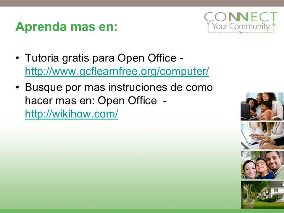 Aprenda mas en: Tutoria gratis para Open Office - http://www.gcflearnfree.org/computer/ http://www.gcflearnfree.org/computer/ Busque por mas instrucio