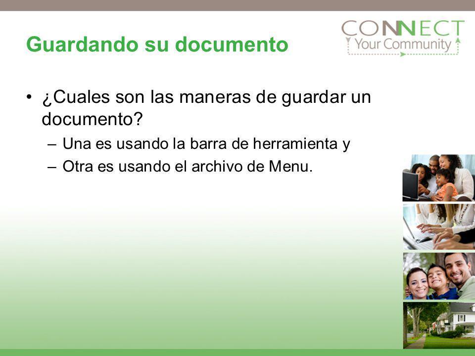 Guardando su documento ¿Cuales son las maneras de guardar un documento? –Una es usando la barra de herramienta y –Otra es usando el archivo de Menu.