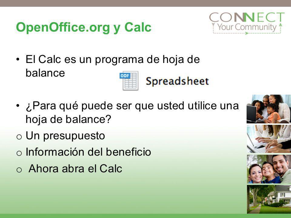 OpenOffice.org y Calc El Calc es un programa de hoja de balance ¿Para qué puede ser que usted utilice una hoja de balance? o Un presupuesto o Informac
