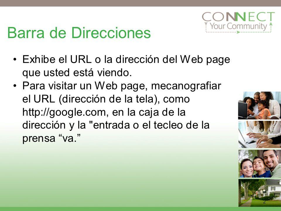 2 Barra de Direcciones Exhibe el URL o la dirección del Web page que usted está viendo.