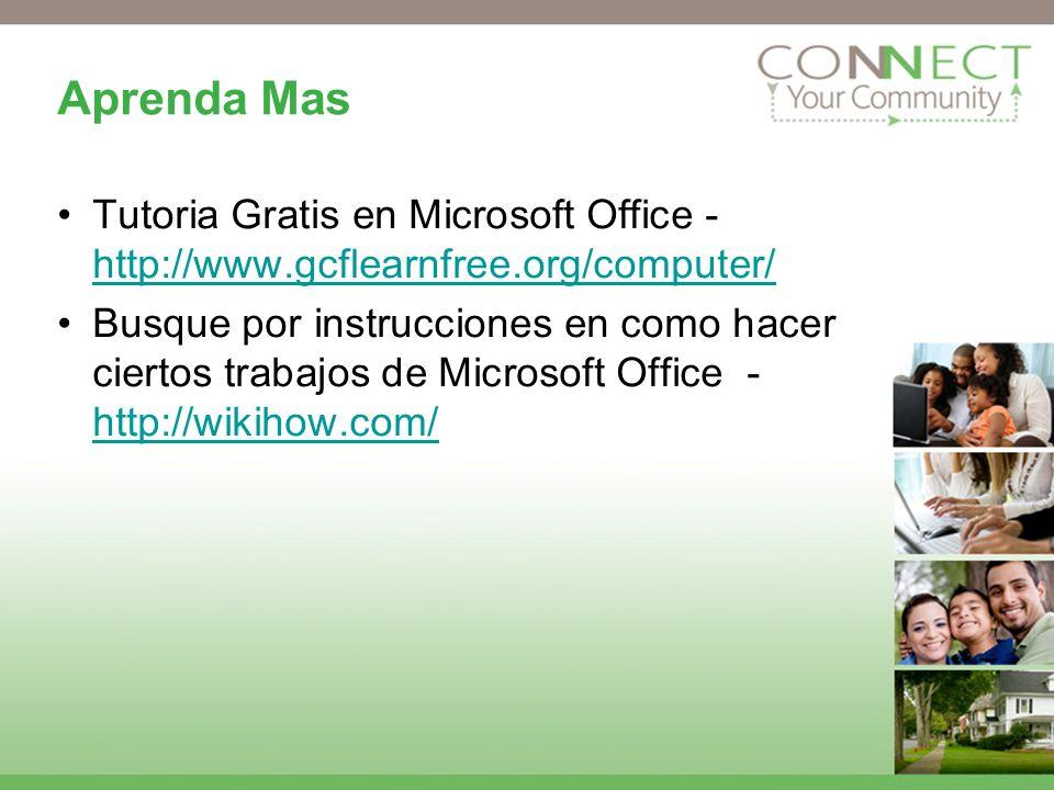 Aprenda Mas Tutoria Gratis en Microsoft Office - http://www.gcflearnfree.org/computer/ http://www.gcflearnfree.org/computer/ Busque por instrucciones