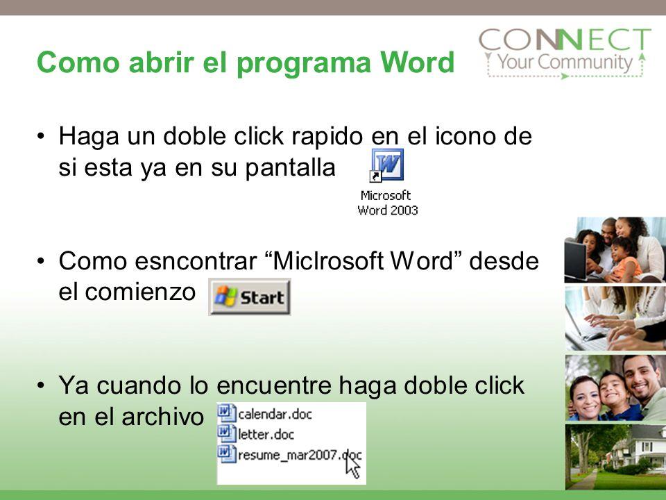 Como abrir el programa Word Haga un doble click rapido en el icono de si esta ya en su pantalla Como esncontrar Miclrosoft Word desde el comienzo Ya c