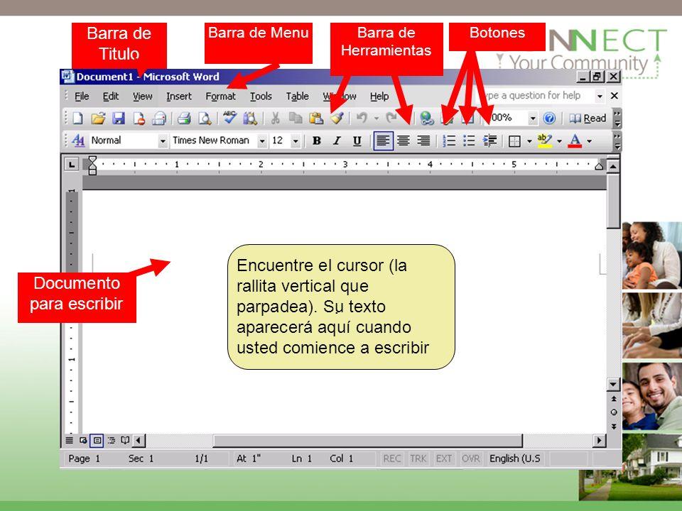 . Documento para escribir Barra de Titulo Barra de MenuBarra de Herramientas Botones Encuentre el cursor (la rallita vertical que parpadea). Su texto