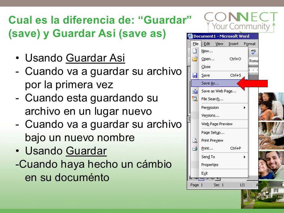 Cual es la diferencia de: Guardar (save) y Guardar Asi (save as) Usando Guardar Asi -Cuando va a guardar su archivo por la primera vez -Cuando esta gu
