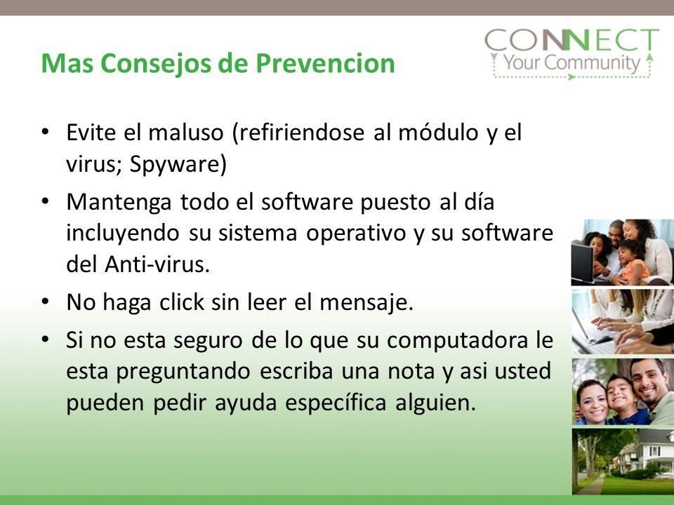 Mas Consejos de Prevencion Evite el maluso (refiriendose al módulo y el virus; Spyware) Mantenga todo el software puesto al día incluyendo su sistema operativo y su software del Anti-virus.