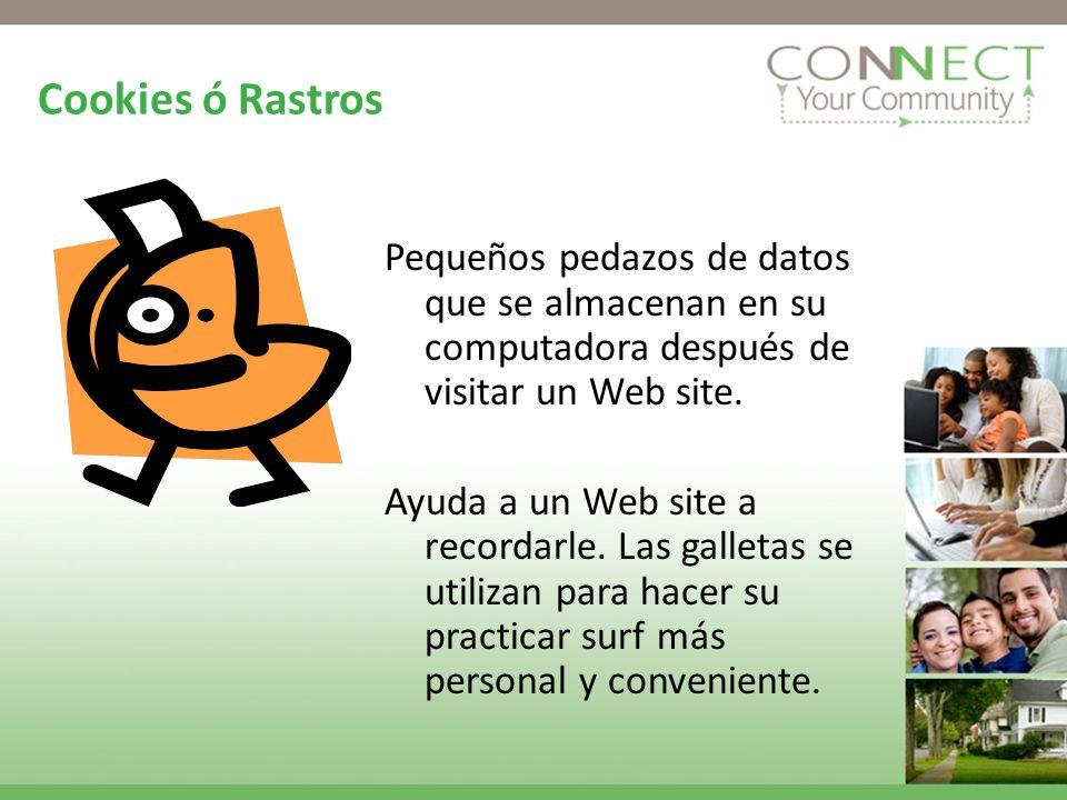 Cookies ó Rastros Pequeños pedazos de datos que se almacenan en su computadora después de visitar un Web site.