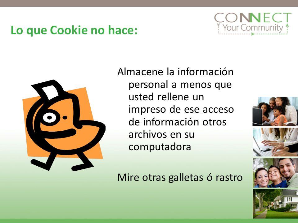 Lo que Cookie no hace: Almacene la información personal a menos que usted rellene un impreso de ese acceso de información otros archivos en su computadora Mire otras galletas ó rastro