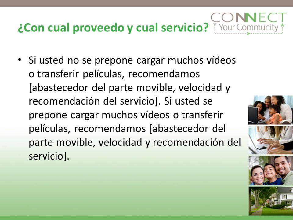 ¿Con cual proveedo y cual servicio? Si usted no se prepone cargar muchos vídeos o transferir películas, recomendamos [abastecedor del parte movible, v