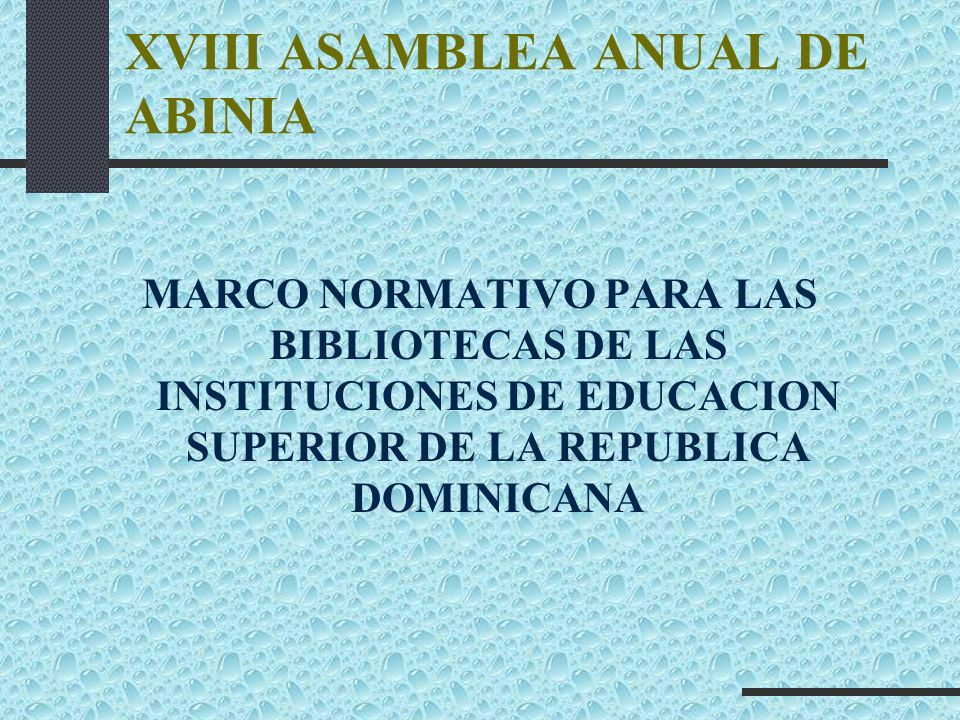 XVIII ASAMBLEA ANUAL DE ABINIA MARCO NORMATIVO PARA LAS BIBLIOTECAS DE LAS INSTITUCIONES DE EDUCACION SUPERIOR DE LA REPUBLICA DOMINICANA
